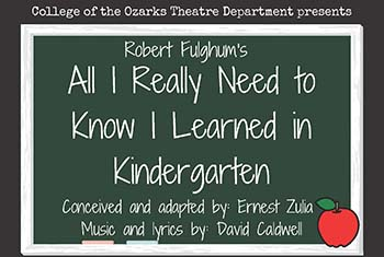 "College of the Ozarks theatre students to present ""All I Really Need to Know I Learned in Kindergarten,"" Oct. 15 – 18"
